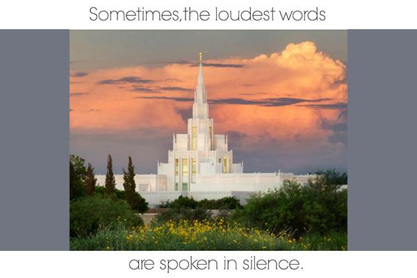 Sometimes the Loudest Words are Spoken in Silence Mormon E-Card